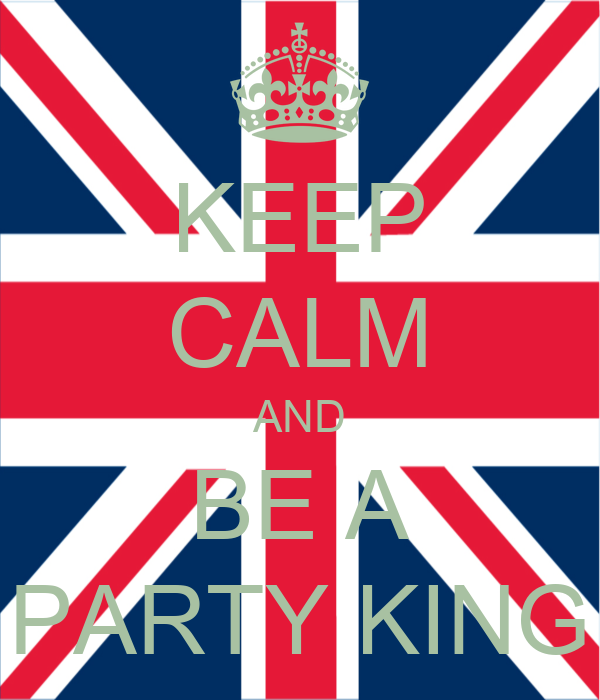 KEEP CALM AND BE A PARTY KING