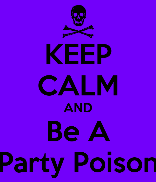 KEEP CALM AND Be A Party Poison