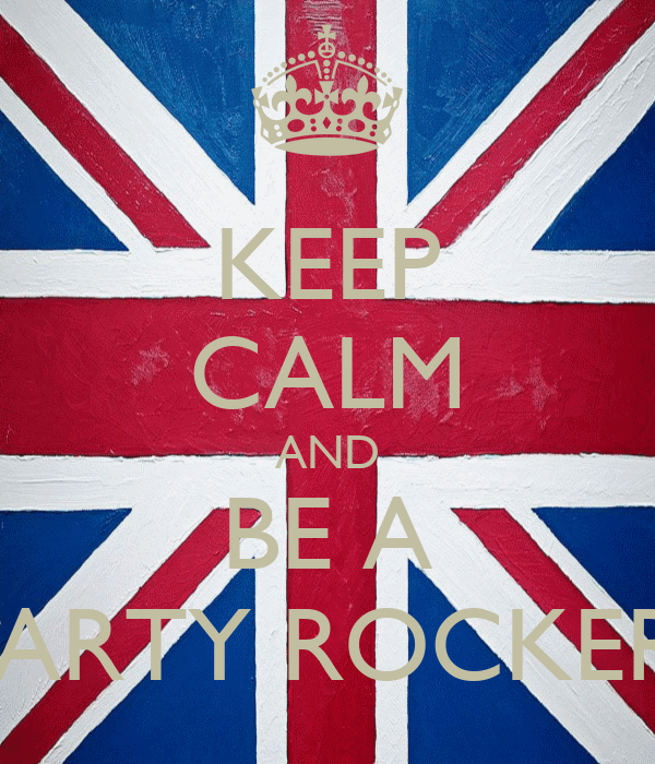 KEEP CALM AND BE A PARTY ROCKER!