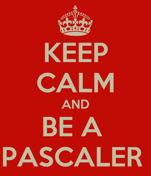 KEEP CALM AND BE A  PASCALER