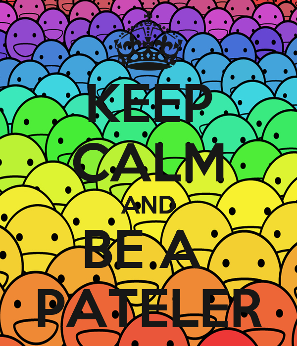 KEEP CALM AND BE A  PATELER