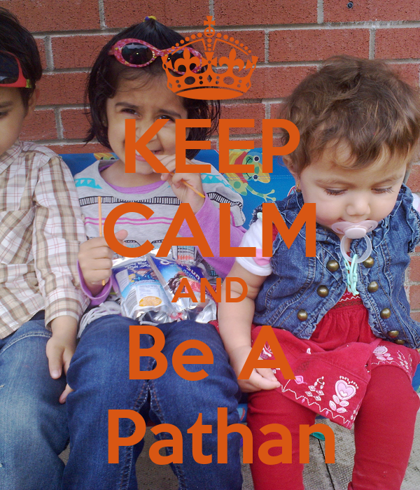 KEEP CALM AND Be A  Pathan
