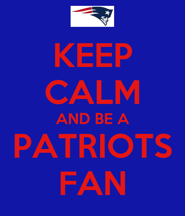 KEEP CALM AND BE A PATRIOTS FAN