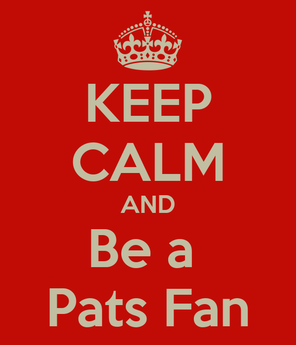 KEEP CALM AND Be a  Pats Fan
