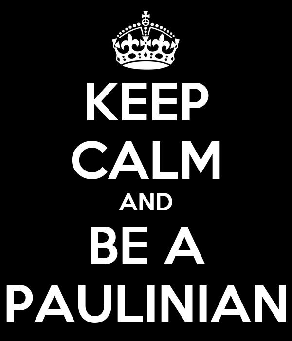 KEEP CALM AND BE A PAULINIAN