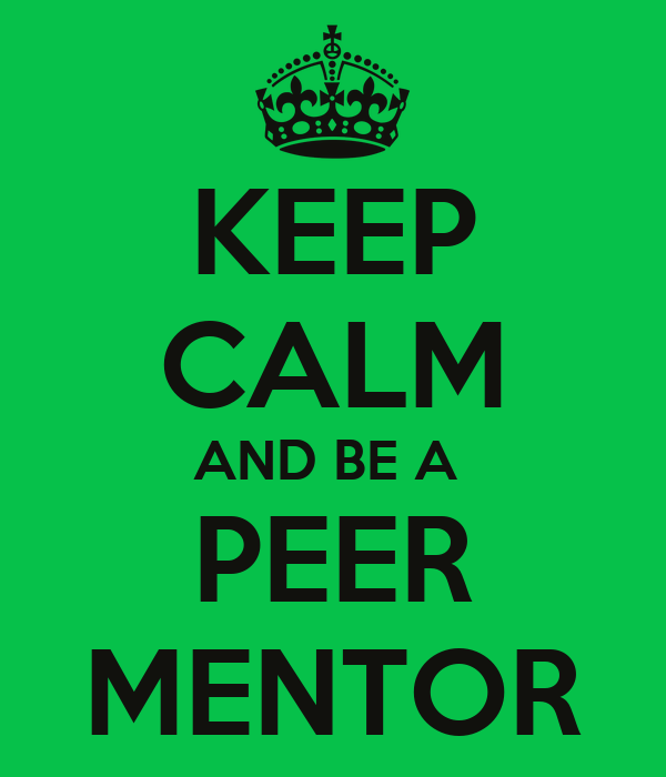 KEEP CALM AND BE A  PEER MENTOR