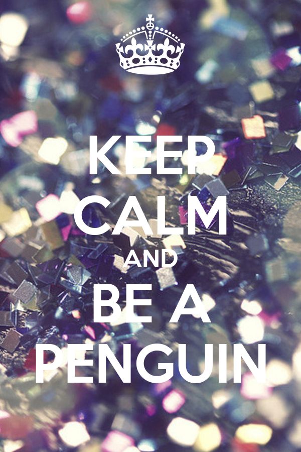 KEEP CALM AND BE A PENGUIN