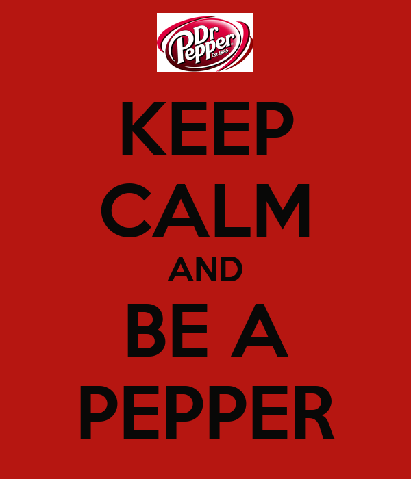KEEP CALM AND BE A PEPPER