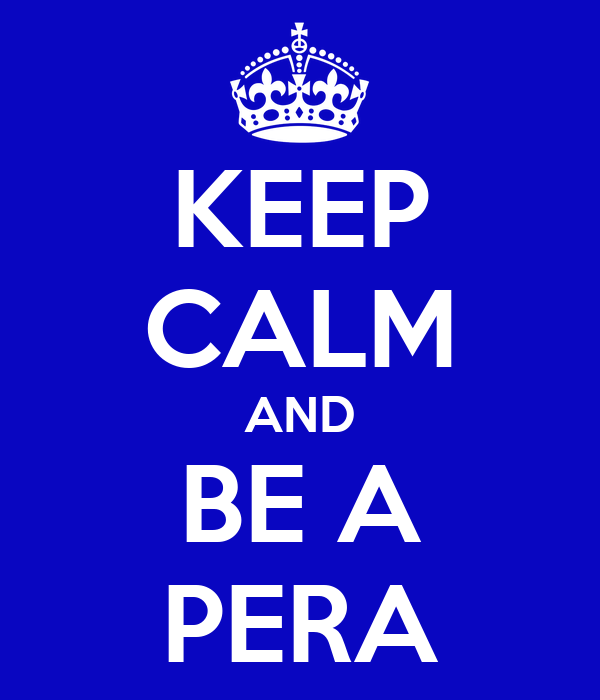KEEP CALM AND BE A PERA