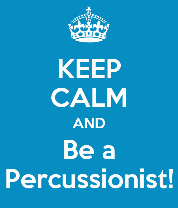 KEEP CALM AND Be a Percussionist!