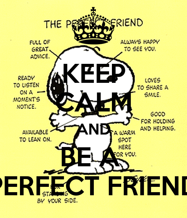 KEEP CALM AND BE A  PERFECT FRIEND