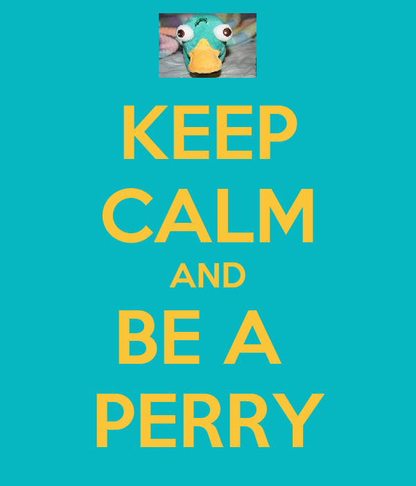 KEEP CALM AND BE A  PERRY