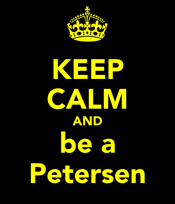 KEEP CALM AND be a Petersen