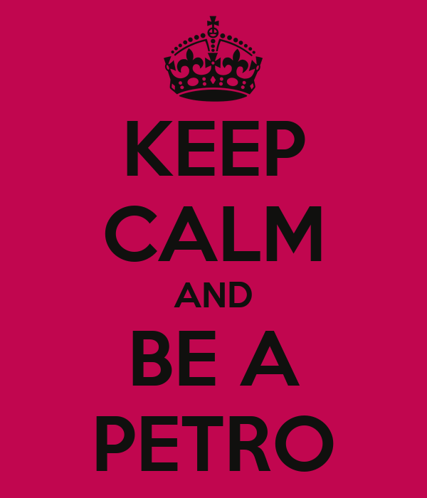 KEEP CALM AND BE A PETRO