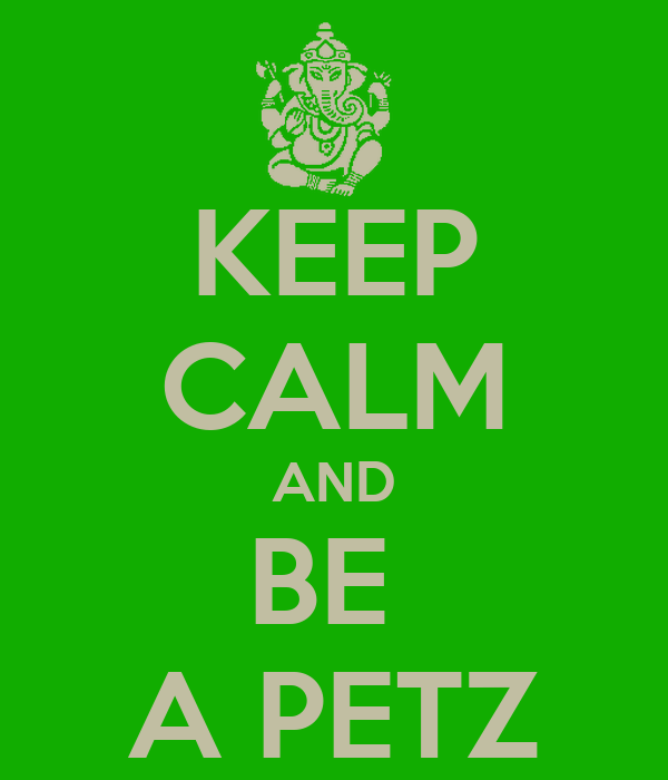 KEEP CALM AND BE  A PETZ