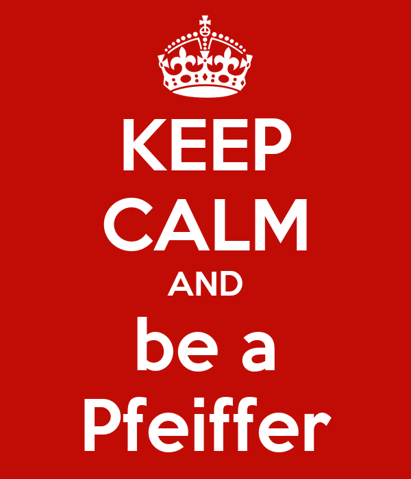 KEEP CALM AND be a Pfeiffer