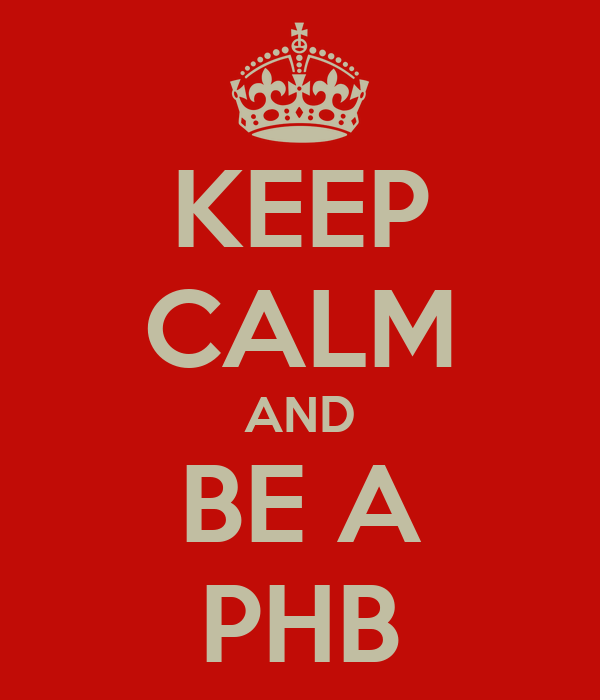 KEEP CALM AND BE A PHB