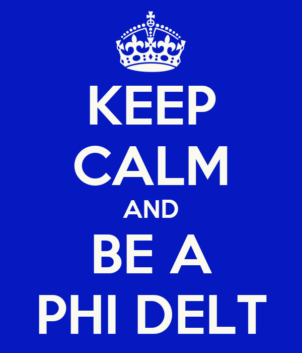 KEEP CALM AND BE A PHI DELT