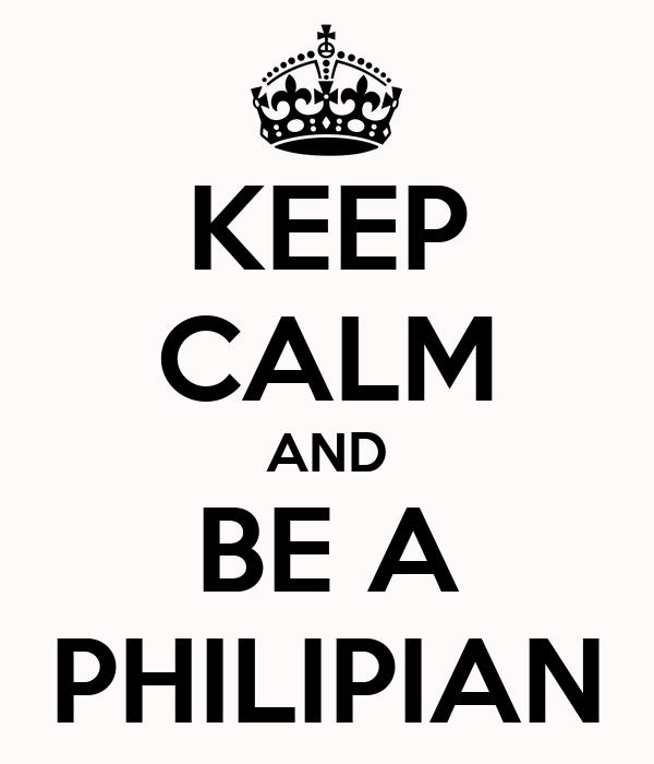 KEEP CALM AND BE A PHILIPIAN