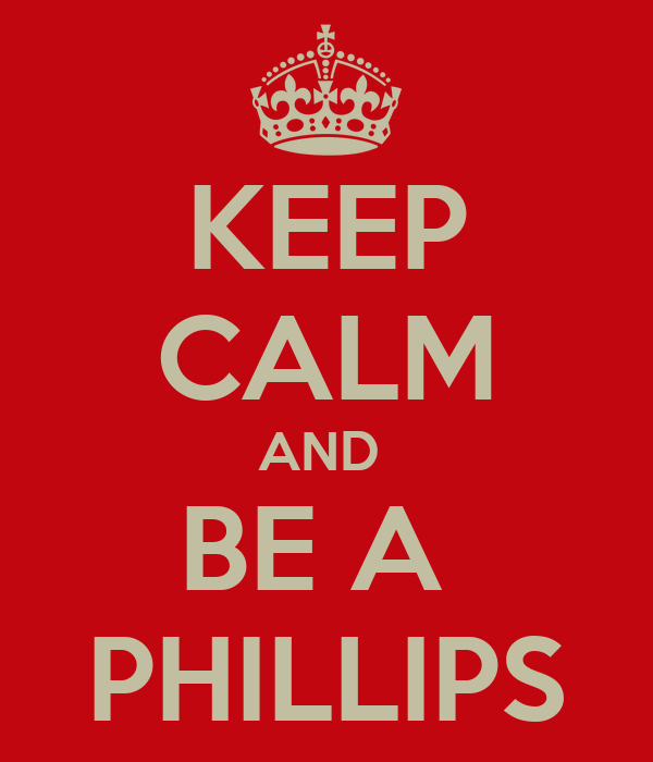 KEEP CALM AND  BE A  PHILLIPS