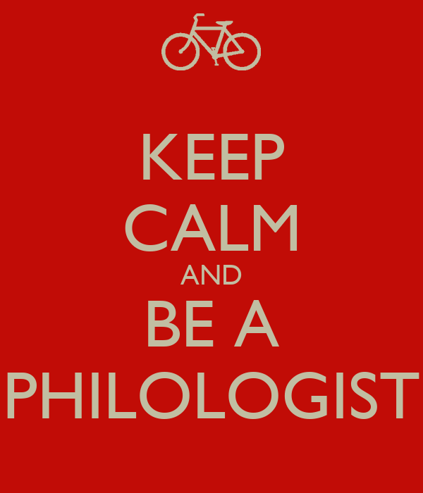 KEEP CALM AND BE A PHILOLOGIST