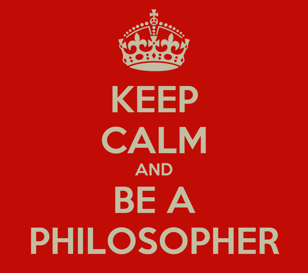 KEEP CALM AND BE A PHILOSOPHER