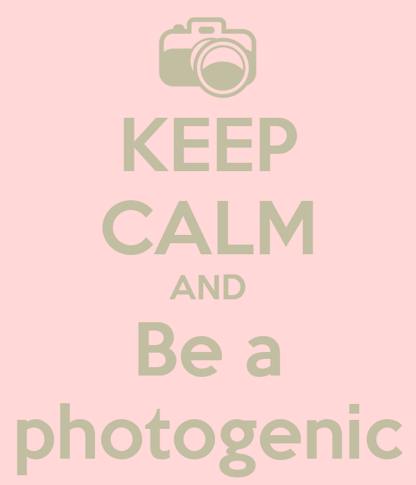 KEEP CALM AND Be a photogenic
