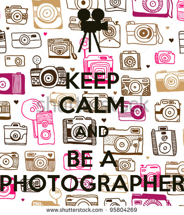 KEEP CALM AND BE A PHOTOGRAPHER