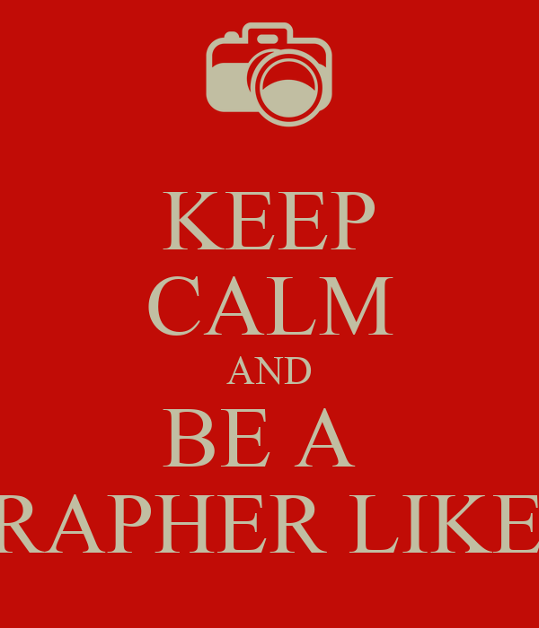 KEEP CALM AND BE A  PHOTOGRAPHER LIKE FERHAT