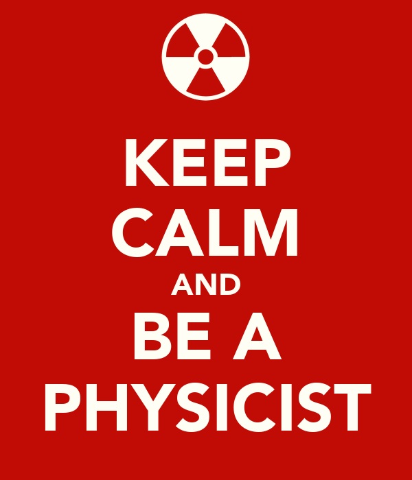KEEP CALM AND BE A PHYSICIST