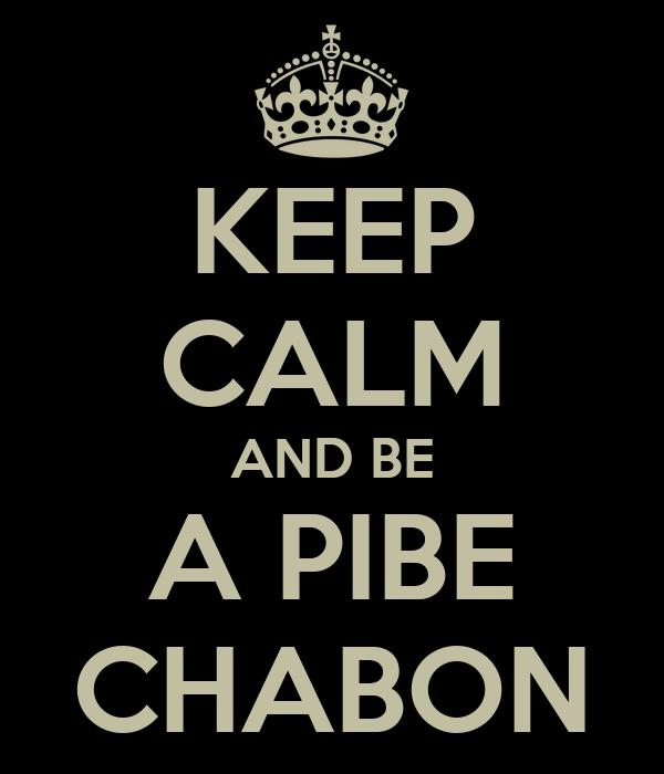 KEEP CALM AND BE A PIBE CHABON