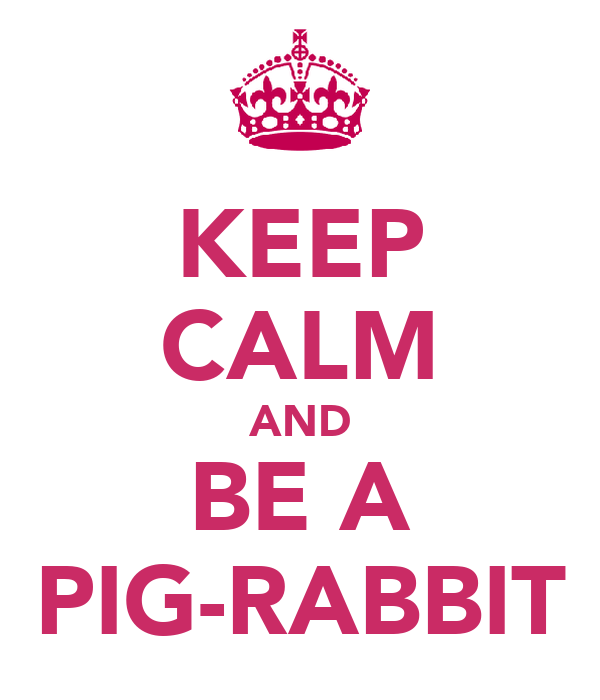 KEEP CALM AND BE A PIG-RABBIT