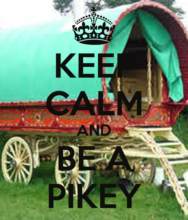 KEEP CALM AND BE A PIKEY