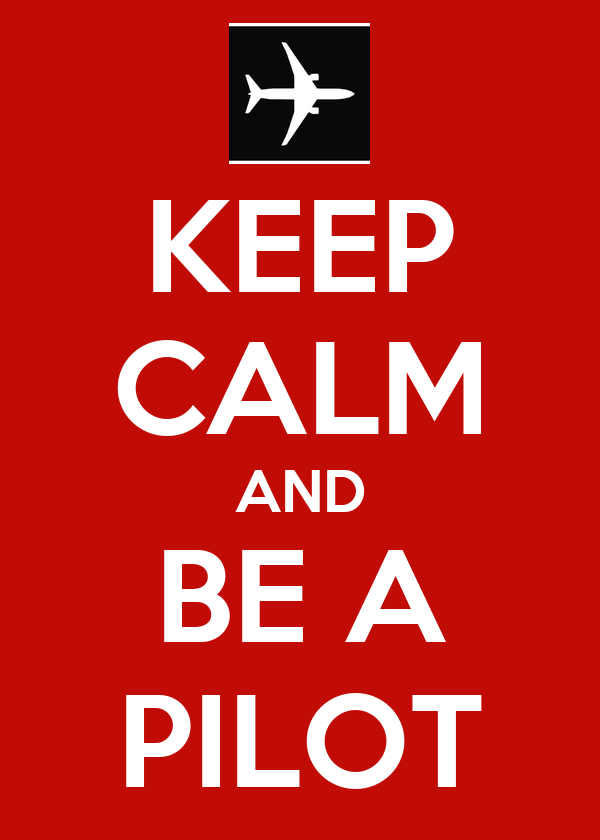 KEEP CALM AND BE A PILOT