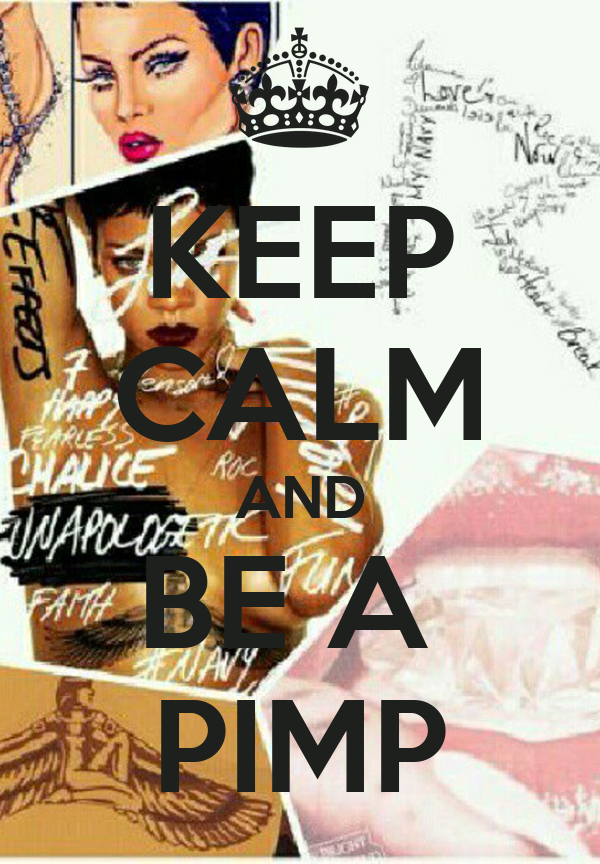 KEEP CALM AND BE A  PIMP