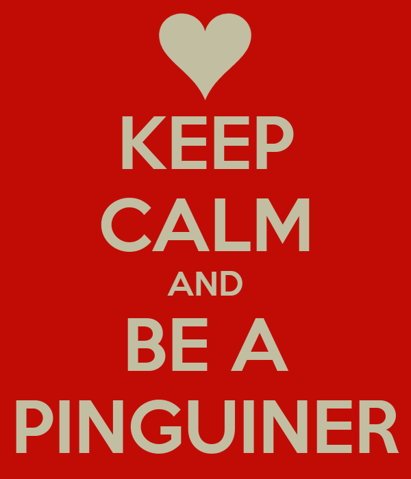 KEEP CALM AND BE A PINGUINER