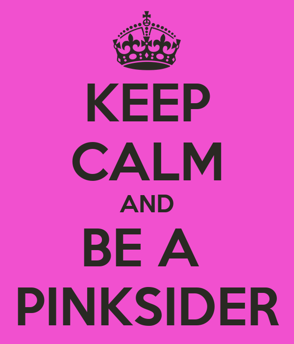 KEEP CALM AND BE A  PINKSIDER