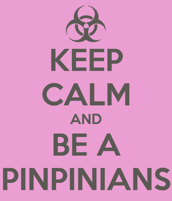 KEEP CALM AND BE A PINPINIANS