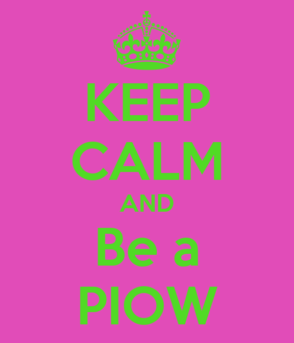 KEEP CALM AND Be a PIOW