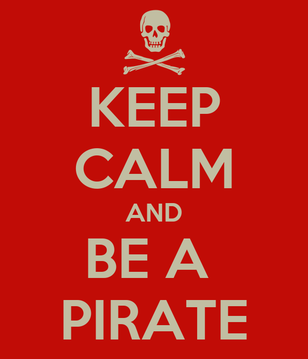 KEEP CALM AND BE A  PIRATE