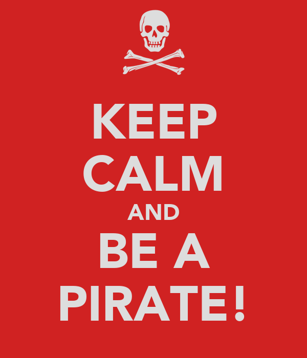 KEEP CALM AND BE A PIRATE!