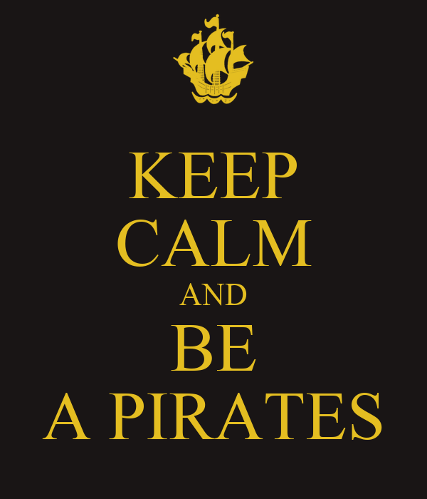 KEEP CALM AND BE A PIRATES