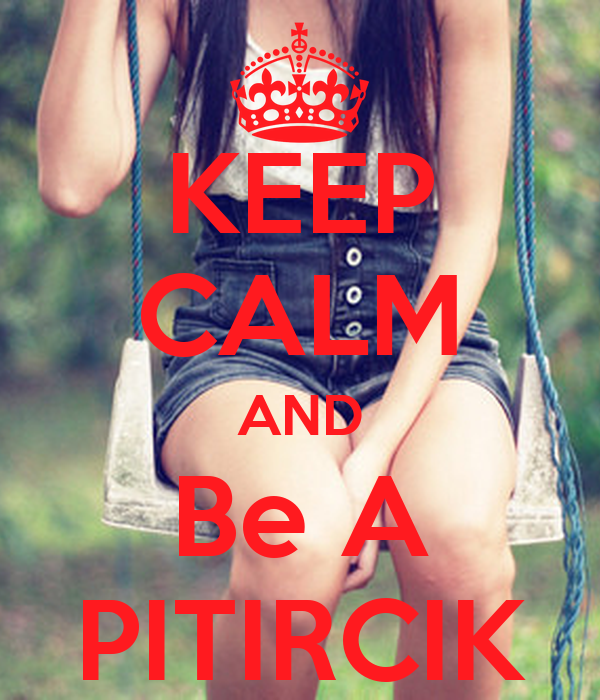 KEEP CALM AND Be A PITIRCIK