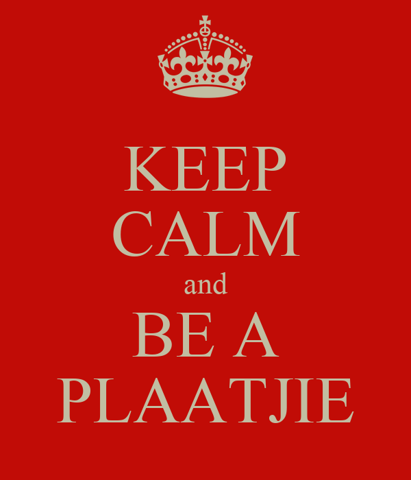 KEEP CALM and BE A PLAATJIE