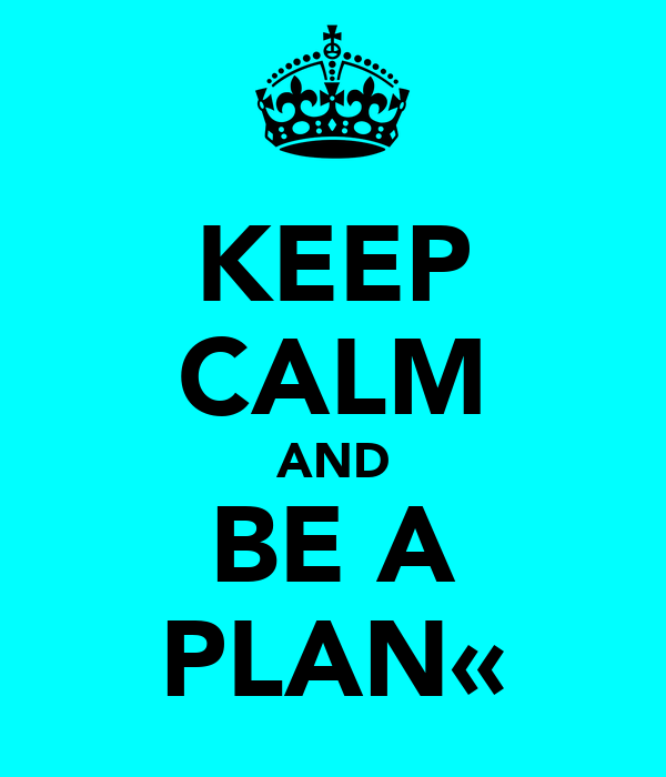 KEEP CALM AND BE A PLAN«