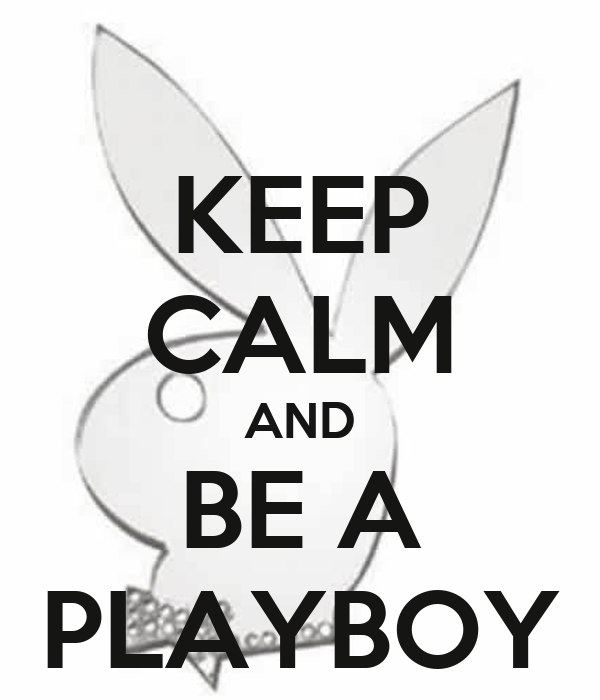 KEEP CALM AND BE A PLAYBOY
