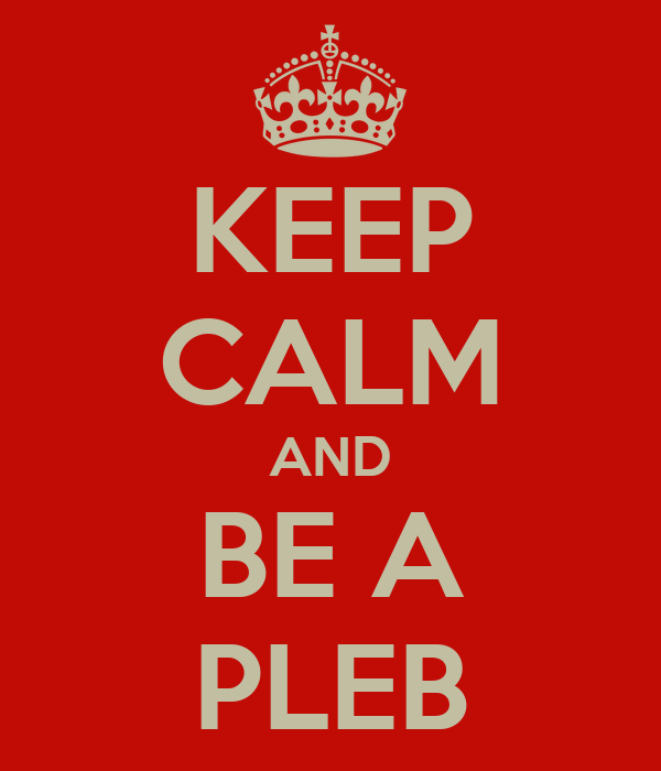 KEEP CALM AND BE A PLEB