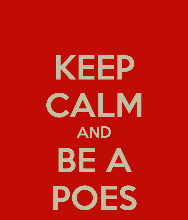 KEEP CALM AND BE A POES