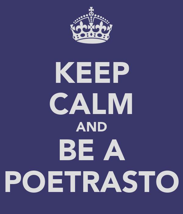 KEEP CALM AND BE A POETRASTO