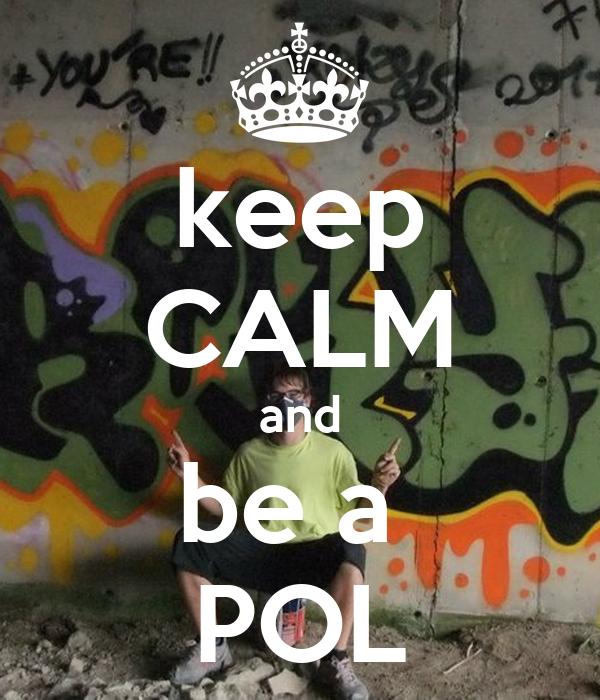 keep CALM and be a  POL